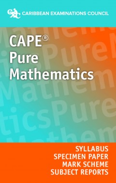 CAPE® Pure Mathematics Syllabus, Specimen Papers, Mark Schemes and Subject Reports eBook