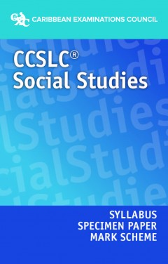 CCSLC® Social Studies Syllabus, Specimen Paper and Mark Scheme
