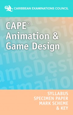 CAPE® Animation And Game Design Syllabus, Specimen Papers  Mark Schemes and Key eBook